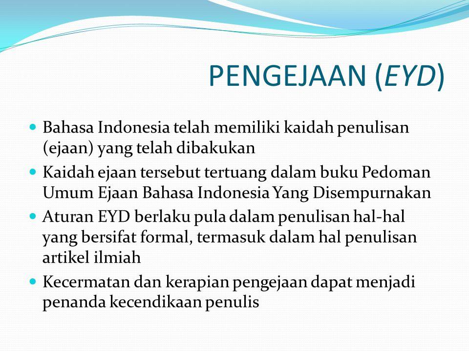 PENGEJAAN (EYD) Bahasa Indonesia telah memiliki kaidah penulisan (ejaan) yang telah dibakukan.