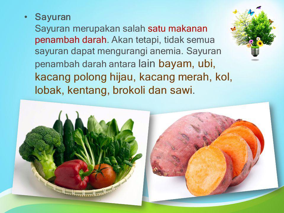 Sayuran Sayuran merupakan salah satu makanan penambah darah