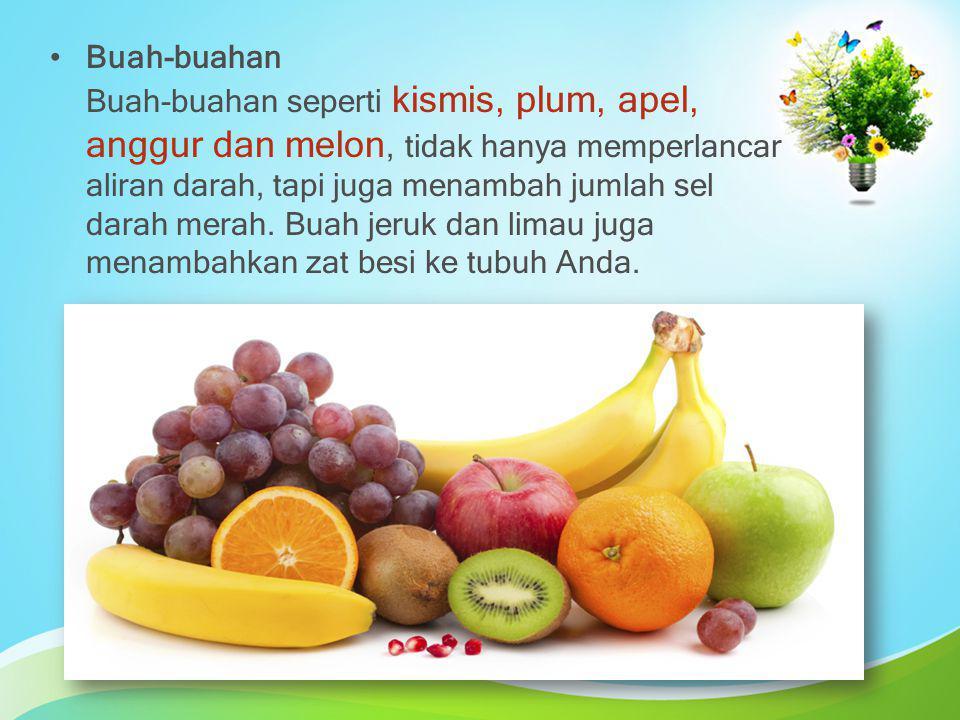 Buah-buahan Buah-buahan seperti kismis, plum, apel, anggur dan melon, tidak hanya memperlancar aliran darah, tapi juga menambah jumlah sel darah merah.