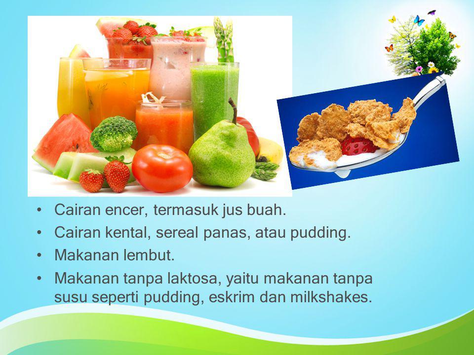 Cairan encer, termasuk jus buah.
