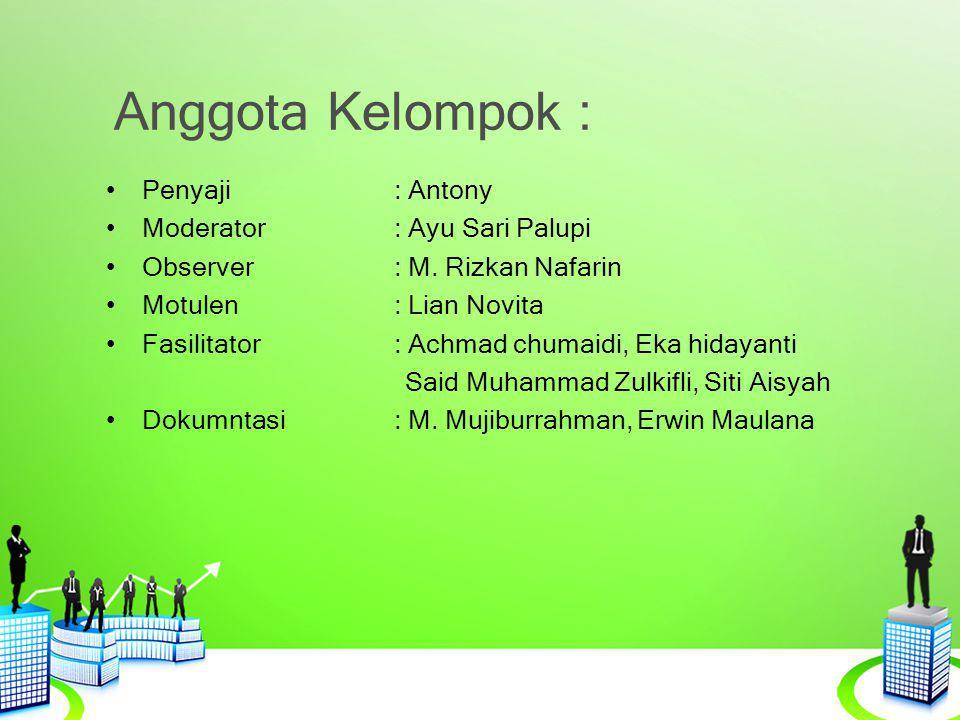 Anggota Kelompok : Penyaji : Antony Moderator : Ayu Sari Palupi