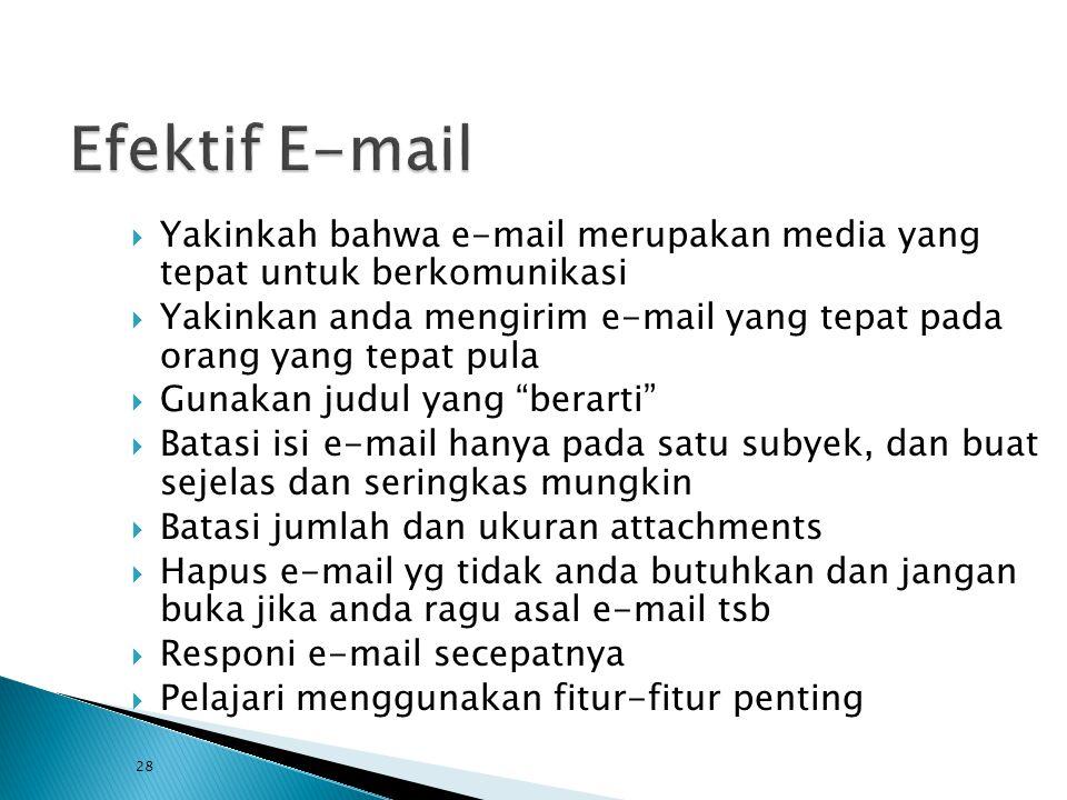 Efektif E-mail Yakinkah bahwa e-mail merupakan media yang tepat untuk berkomunikasi.