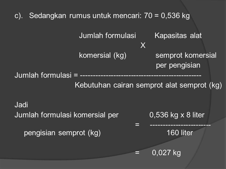 c). Sedangkan rumus untuk mencari: 70 = 0,536 kg