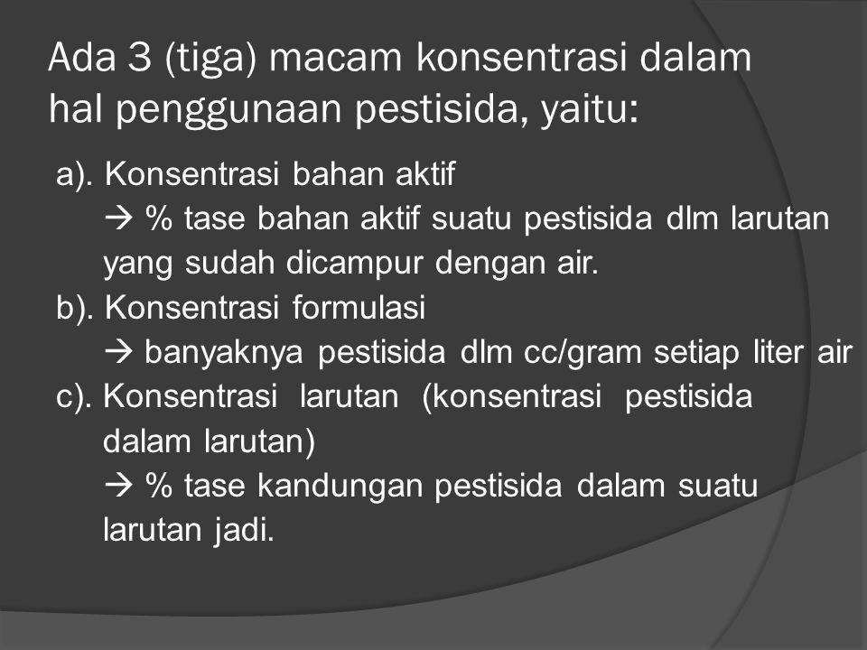 Ada 3 (tiga) macam konsentrasi dalam hal penggunaan pestisida, yaitu: