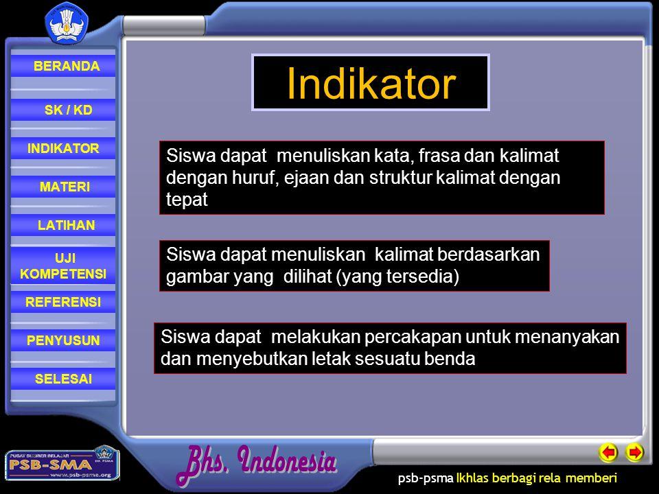 Indikator Siswa dapat menuliskan kata, frasa dan kalimat dengan huruf, ejaan dan struktur kalimat dengan tepat.