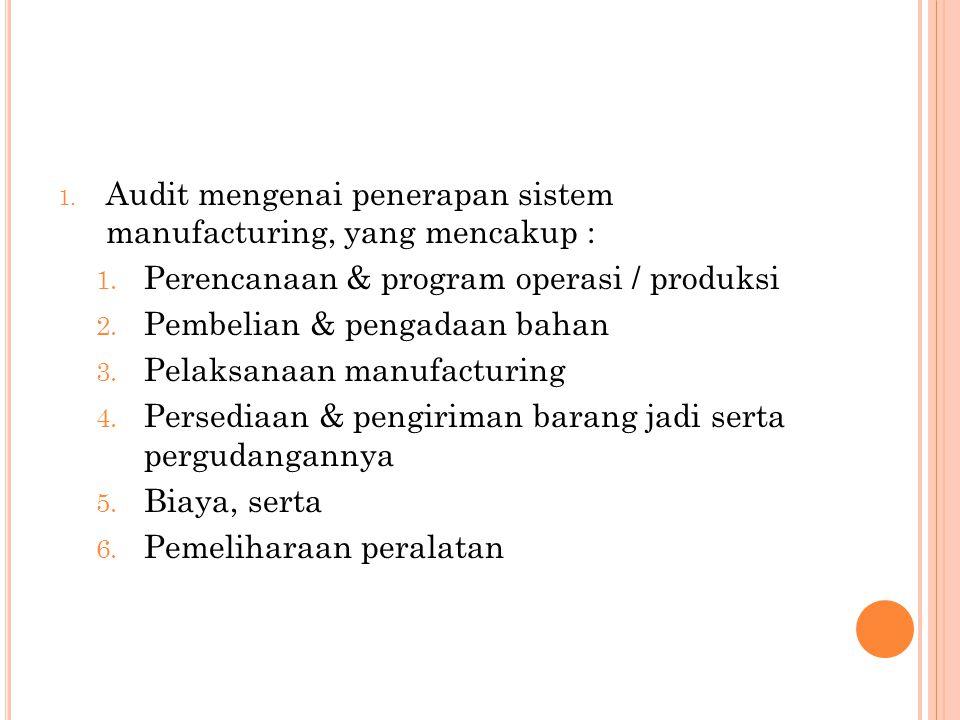 Audit mengenai penerapan sistem manufacturing, yang mencakup :