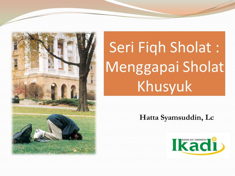 Seri Fiqh Sholat : Menggapai Sholat Khusyuk