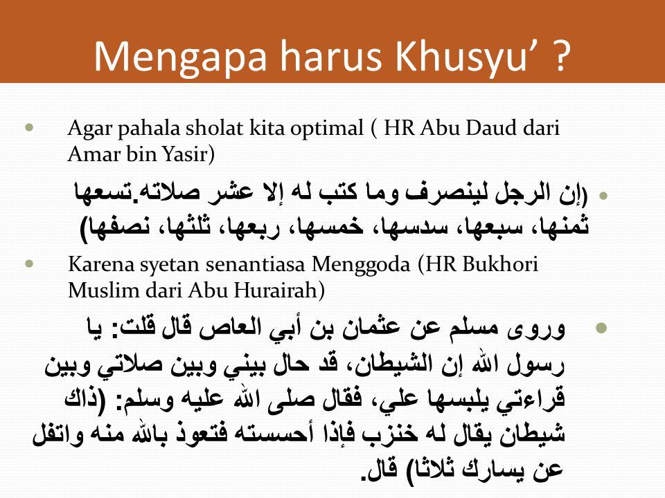 Mengapa harus Khusyu' Agar pahala sholat kita optimal ( HR Abu Daud dari Amar bin Yasir)
