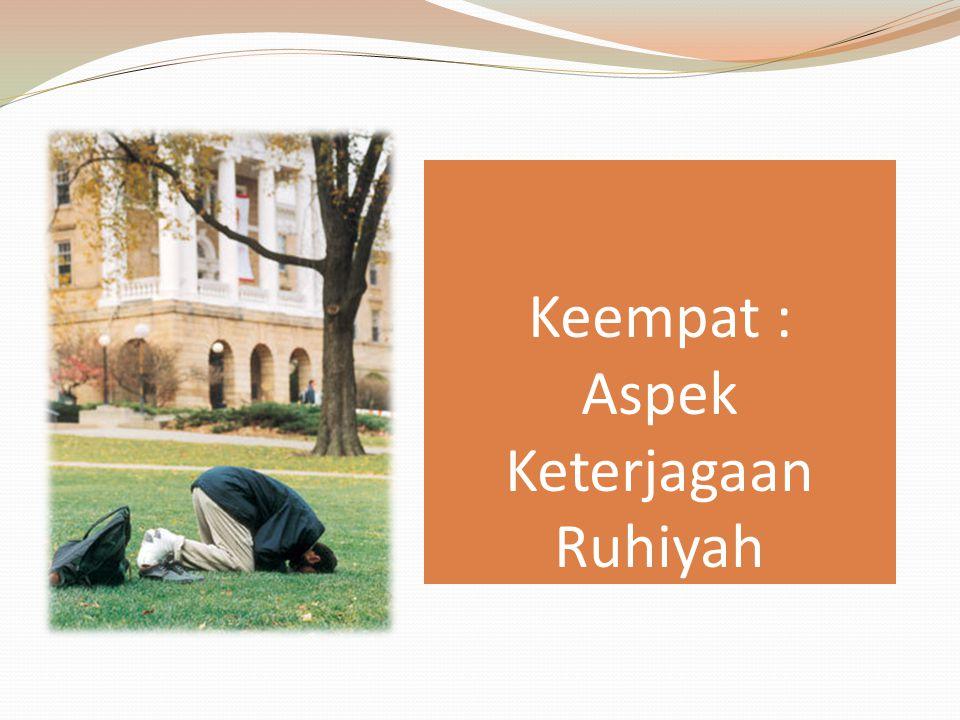 Keempat : Aspek Keterjagaan Ruhiyah