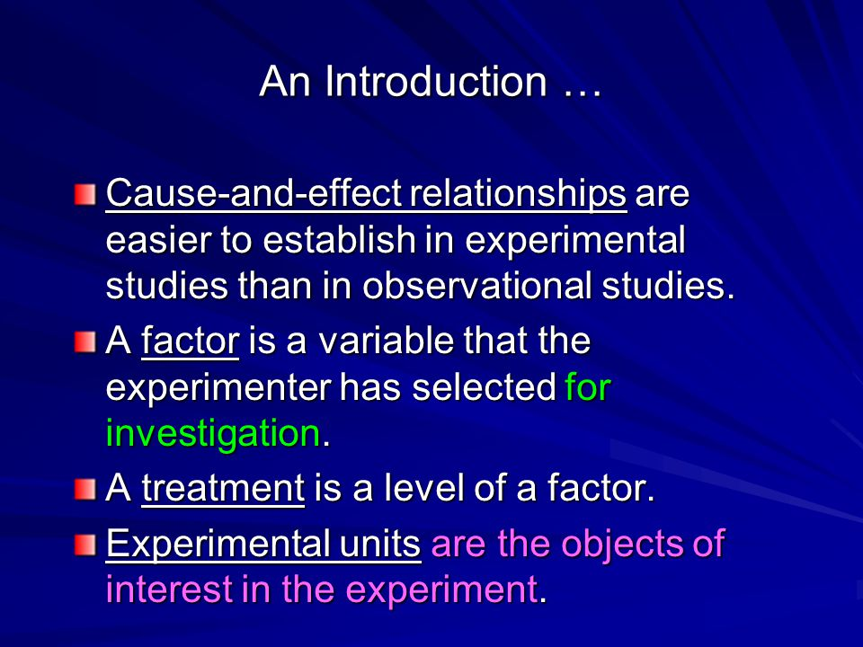 An Introduction … Cause-and-effect relationships are easier to establish in experimental studies than in observational studies.