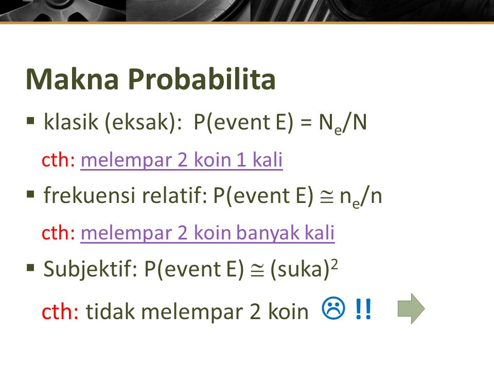 Makna Probabilita klasik (eksak): P(event E) = Ne/N