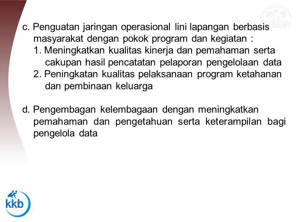 c. Penguatan jaringan operasional lini lapangan berbasis