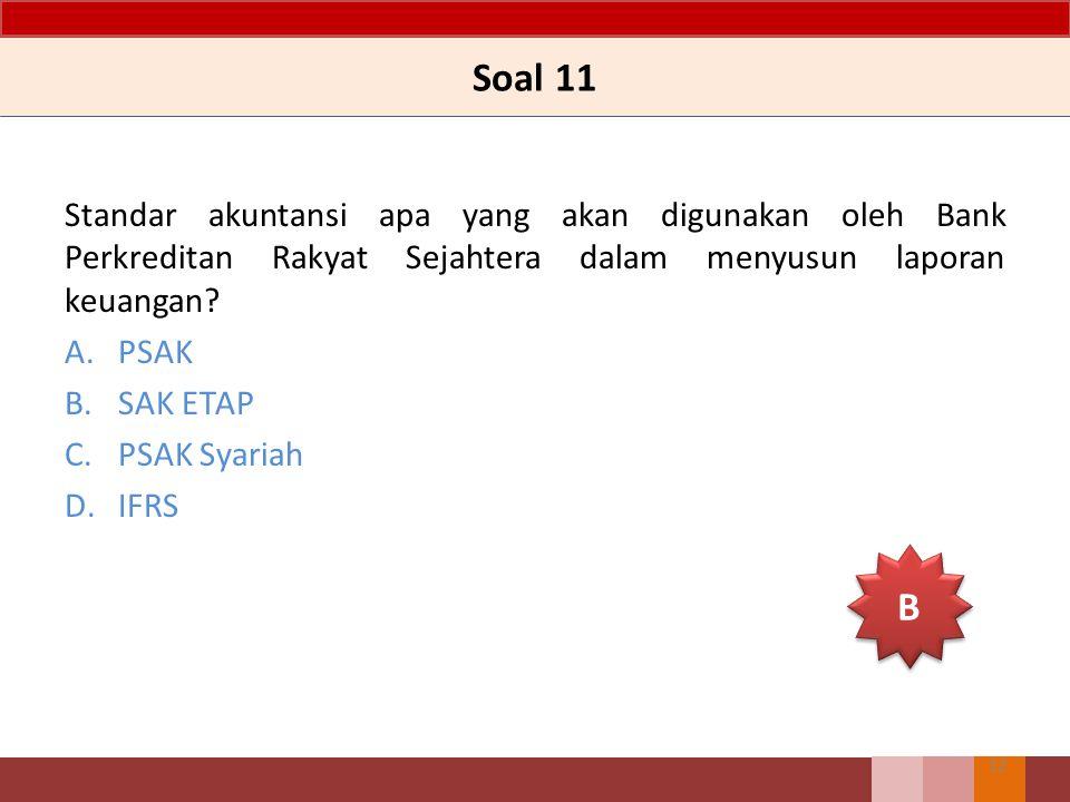 Soal 11 Standar akuntansi apa yang akan digunakan oleh Bank Perkreditan Rakyat Sejahtera dalam menyusun laporan keuangan