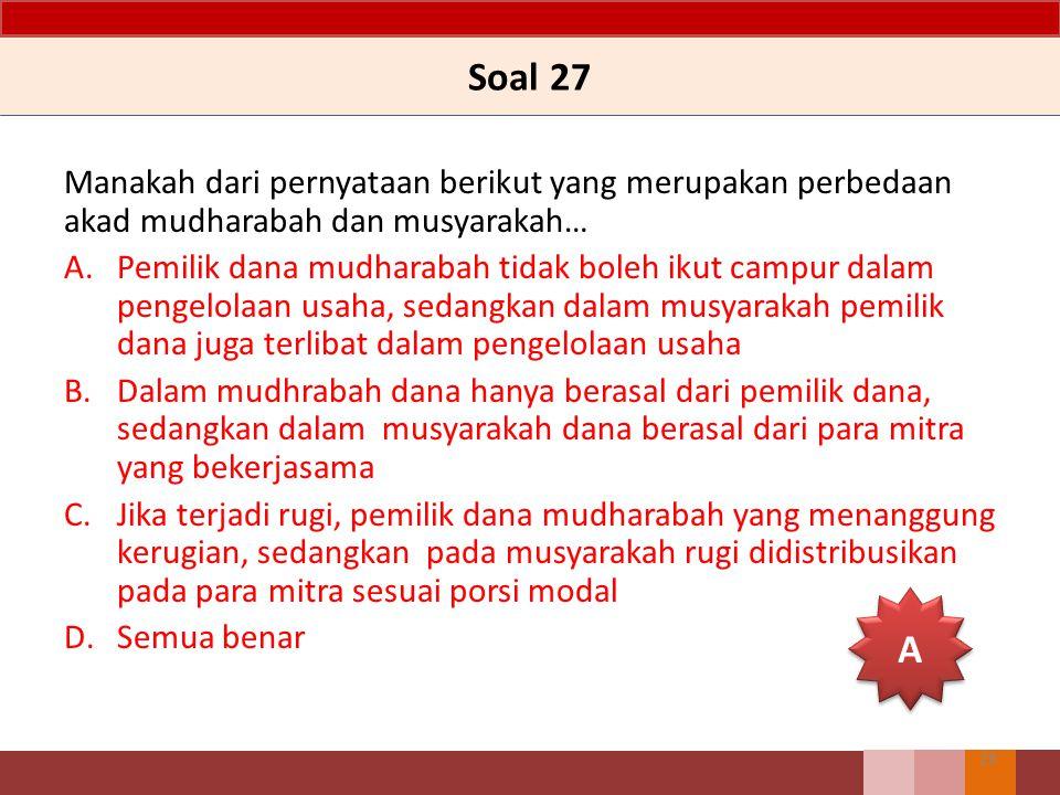 Soal 27 Manakah dari pernyataan berikut yang merupakan perbedaan akad mudharabah dan musyarakah…