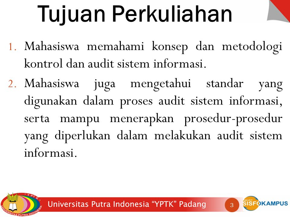 Tujuan Perkuliahan Mahasiswa memahami konsep dan metodologi kontrol dan audit sistem informasi.