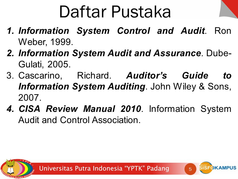 Daftar Pustaka Information System Control and Audit. Ron Weber, 1999.