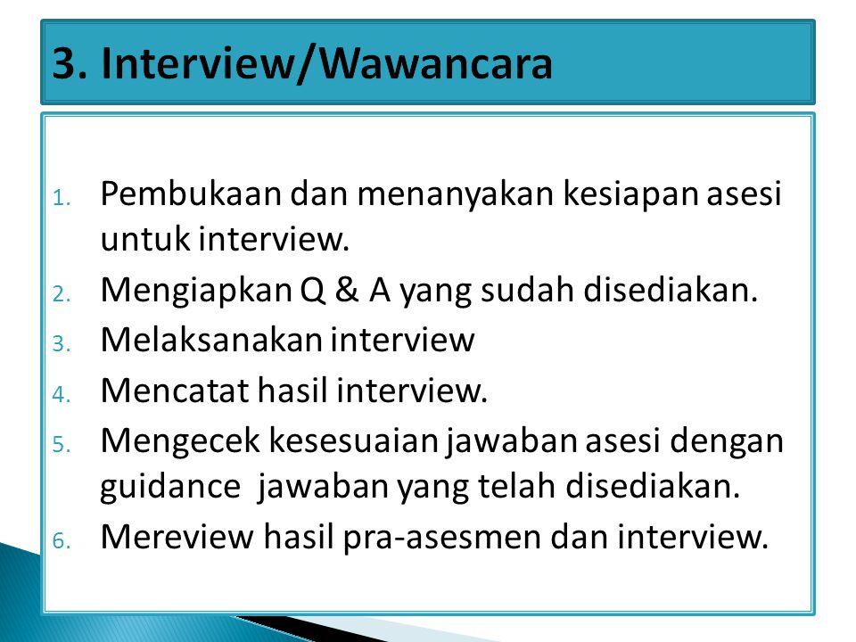 3. Interview/Wawancara Pembukaan dan menanyakan kesiapan asesi untuk interview. Mengiapkan Q & A yang sudah disediakan.