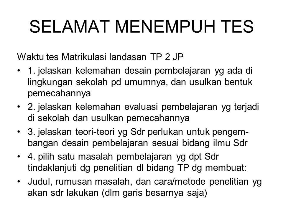 SELAMAT MENEMPUH TES Waktu tes Matrikulasi landasan TP 2 JP