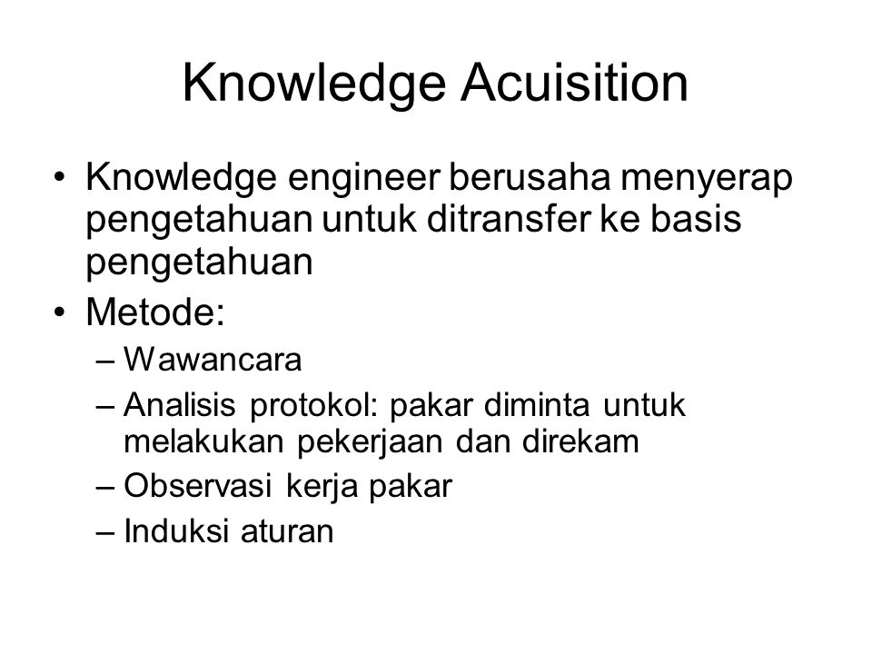Knowledge Acuisition Knowledge engineer berusaha menyerap pengetahuan untuk ditransfer ke basis pengetahuan.