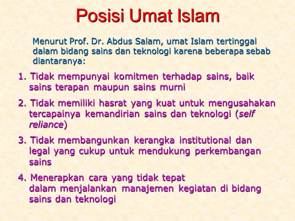 Posisi Umat Islam Menurut Prof. Dr. Abdus Salam, umat Islam tertinggal dalam bidang sains dan teknologi karena beberapa sebab diantaranya: