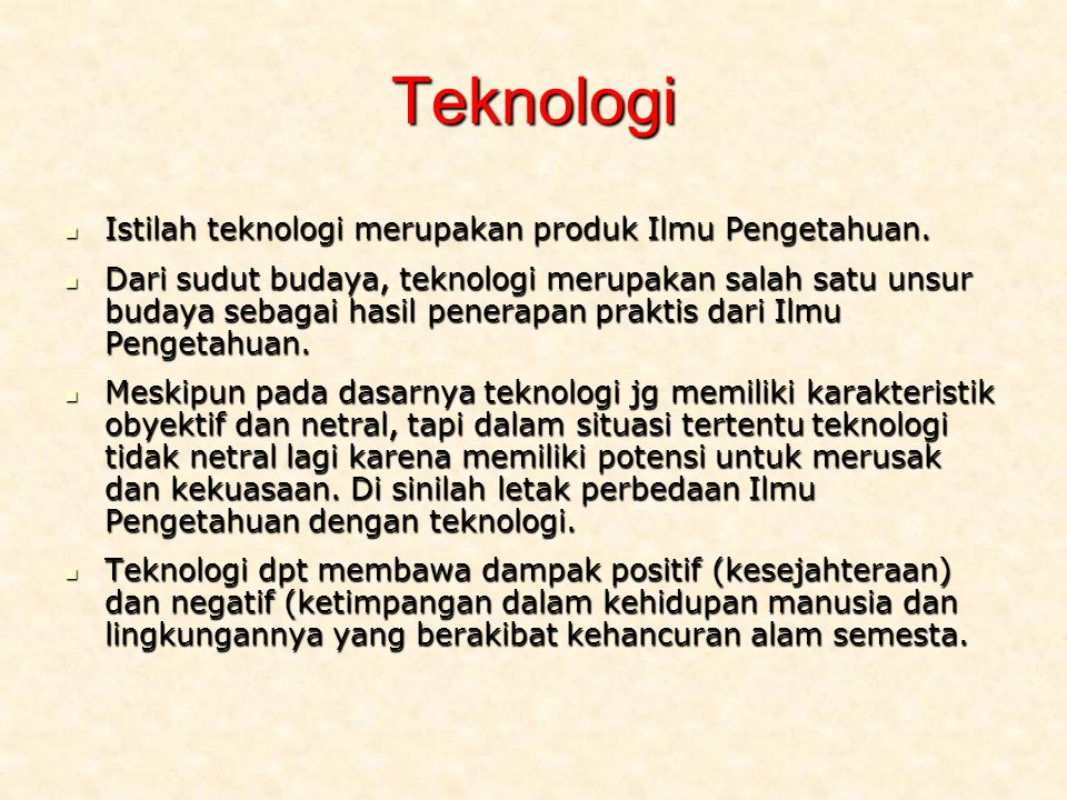 Teknologi Istilah teknologi merupakan produk Ilmu Pengetahuan.