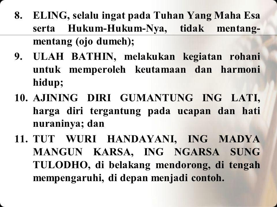 ELING, selalu ingat pada Tuhan Yang Maha Esa serta Hukum-Hukum-Nya, tidak mentang-mentang (ojo dumeh);