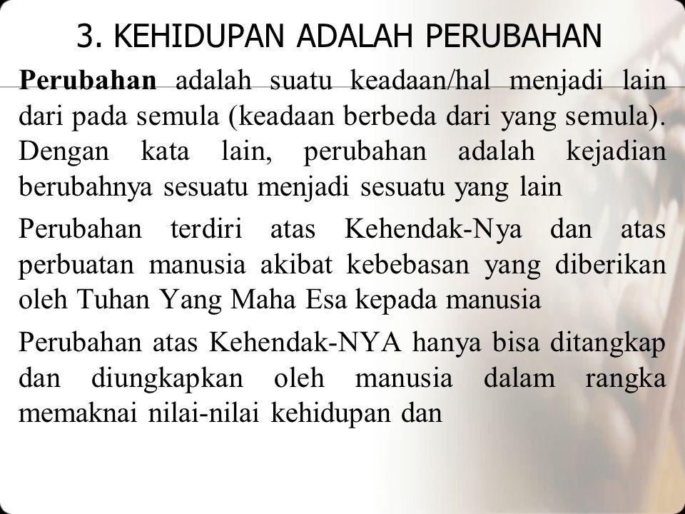 3. KEHIDUPAN ADALAH PERUBAHAN