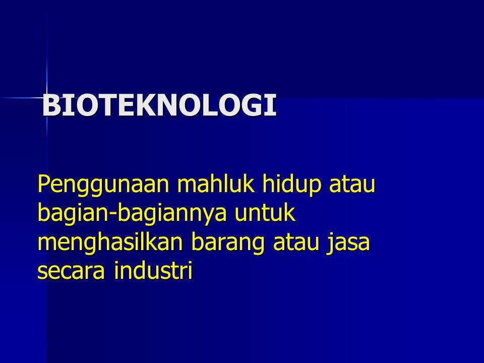BIOTEKNOLOGI Penggunaan mahluk hidup atau bagian-bagiannya untuk menghasilkan barang atau jasa secara industri.