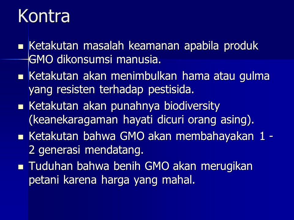Kontra Ketakutan masalah keamanan apabila produk GMO dikonsumsi manusia.