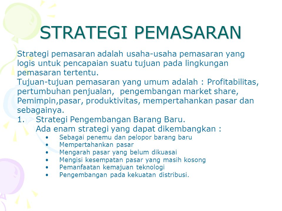 STRATEGI PEMASARAN Strategi pemasaran adalah usaha-usaha pemasaran yang. logis untuk pencapaian suatu tujuan pada lingkungan.