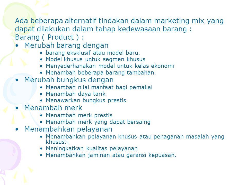 Ada beberapa alternatif tindakan dalam marketing mix yang