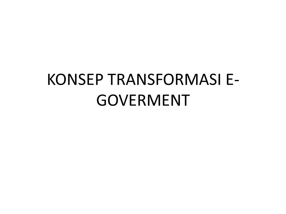 KONSEP TRANSFORMASI E-GOVERMENT