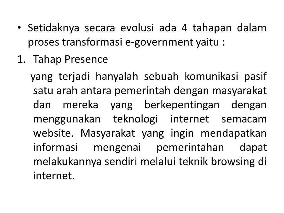 Setidaknya secara evolusi ada 4 tahapan dalam proses transformasi e-government yaitu :
