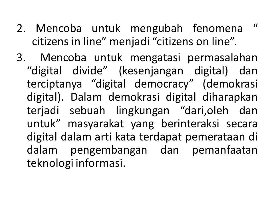 2. Mencoba untuk mengubah fenomena citizens in line menjadi citizens on line .