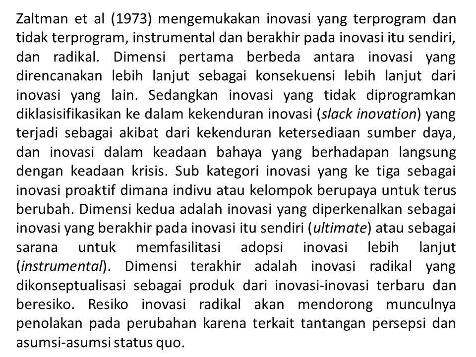 Zaltman et al (1973) mengemukakan inovasi yang terprogram dan tidak terprogram, instrumental dan berakhir pada inovasi itu sendiri, dan radikal.