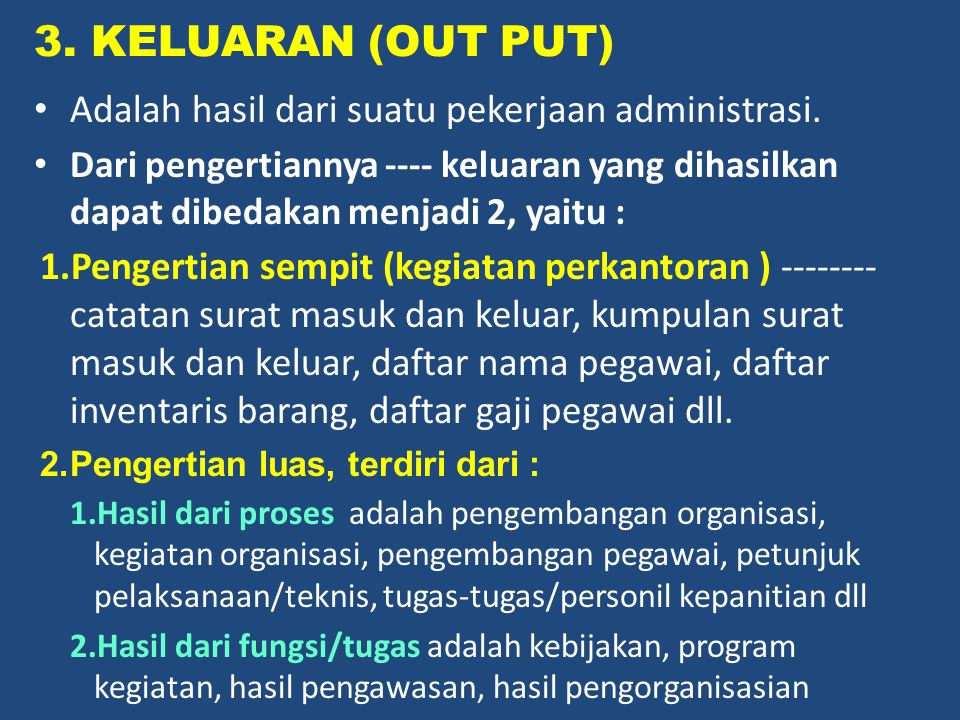 3. KELUARAN (OUT PUT) Adalah hasil dari suatu pekerjaan administrasi.