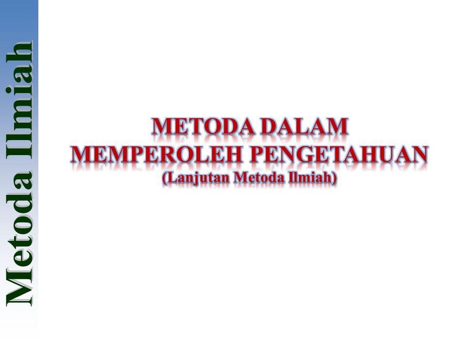 MEMPEROLEH PENGETAHUAN (Lanjutan Metoda Ilmiah)