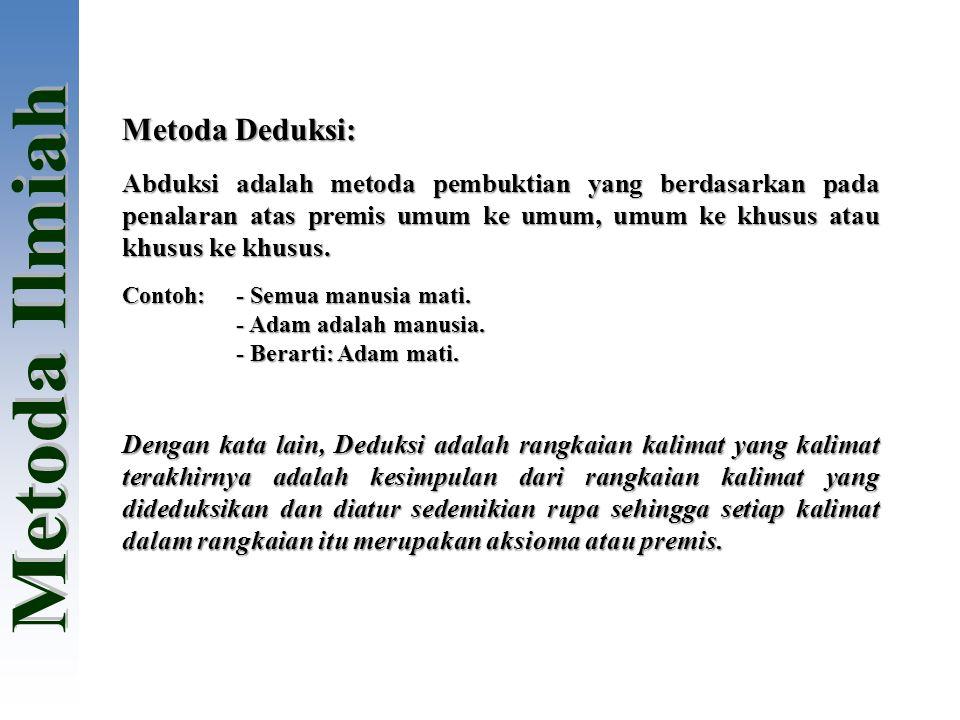 Metoda Deduksi: Abduksi adalah metoda pembuktian yang berdasarkan pada penalaran atas premis umum ke umum, umum ke khusus atau khusus ke khusus.