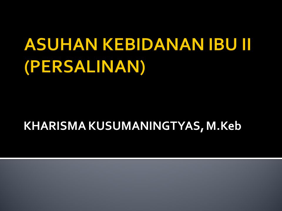 ASUHAN KEBIDANAN IBU II (PERSALINAN)