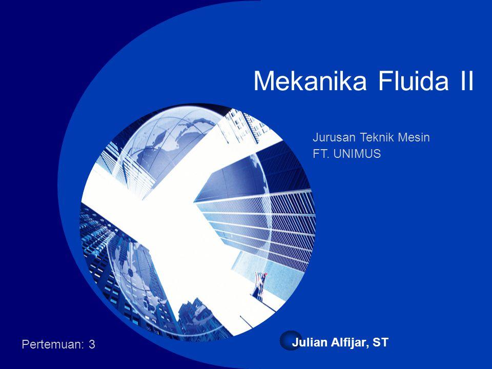 Mekanika Fluida II Jurusan Teknik Mesin FT. UNIMUS Julian Alfijar, ST