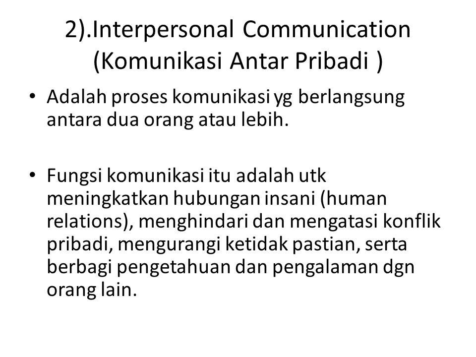 2).Interpersonal Communication (Komunikasi Antar Pribadi )