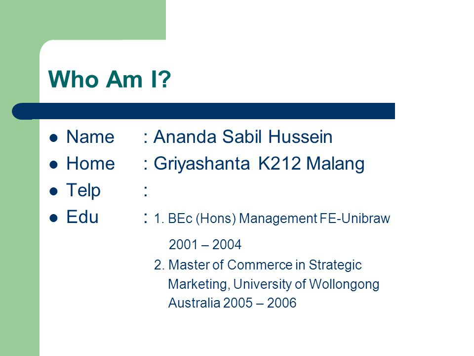 Who Am I Name : Ananda Sabil Hussein Home : Griyashanta K212 Malang