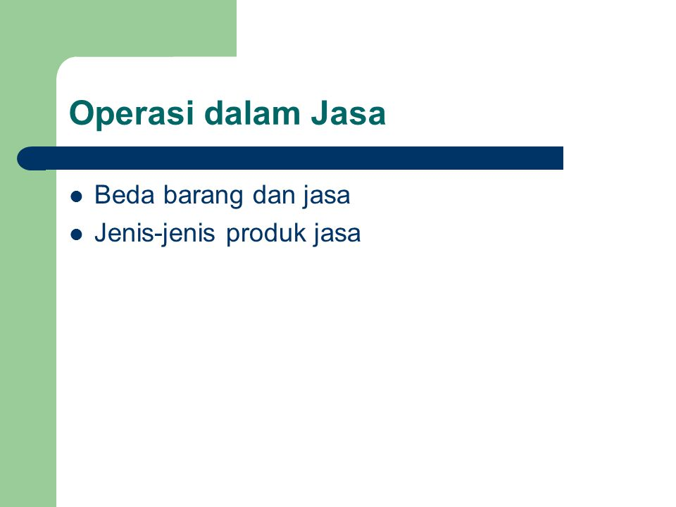 Operasi dalam Jasa Beda barang dan jasa Jenis-jenis produk jasa