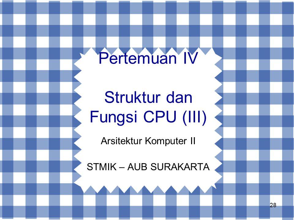 Pertemuan IV Struktur dan Fungsi CPU (III)