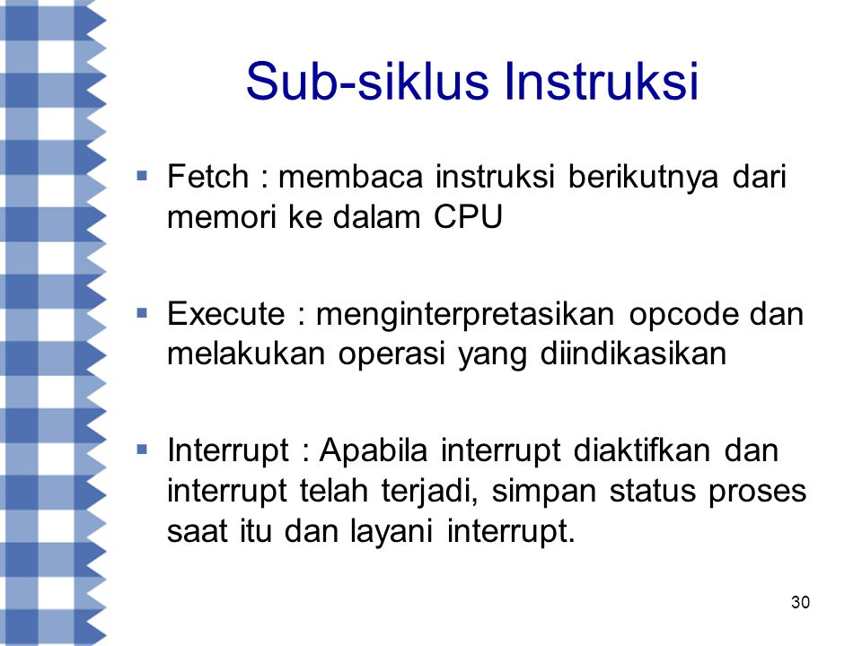 Sub-siklus Instruksi Fetch : membaca instruksi berikutnya dari memori ke dalam CPU.