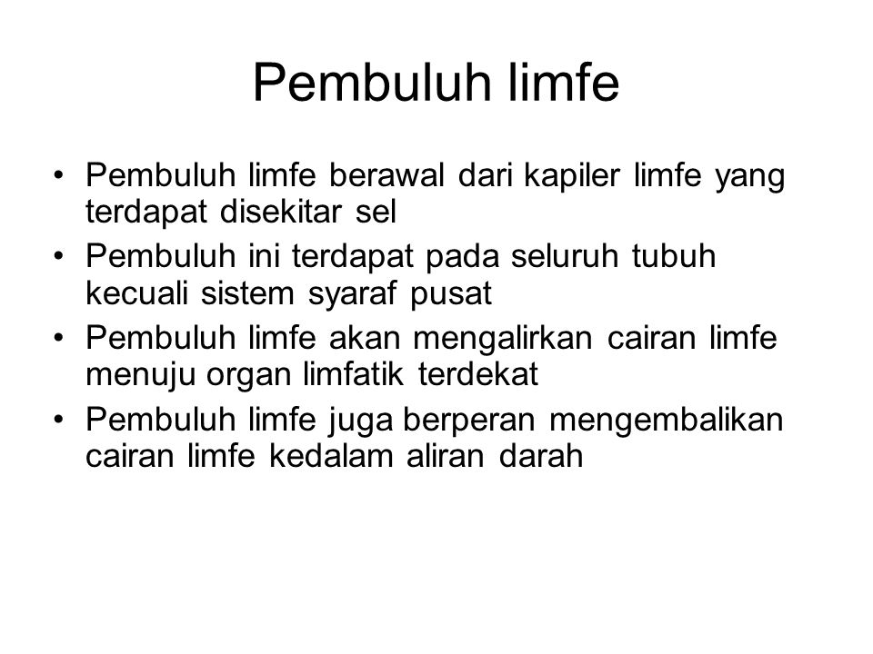 Pembuluh limfe Pembuluh limfe berawal dari kapiler limfe yang terdapat disekitar sel.