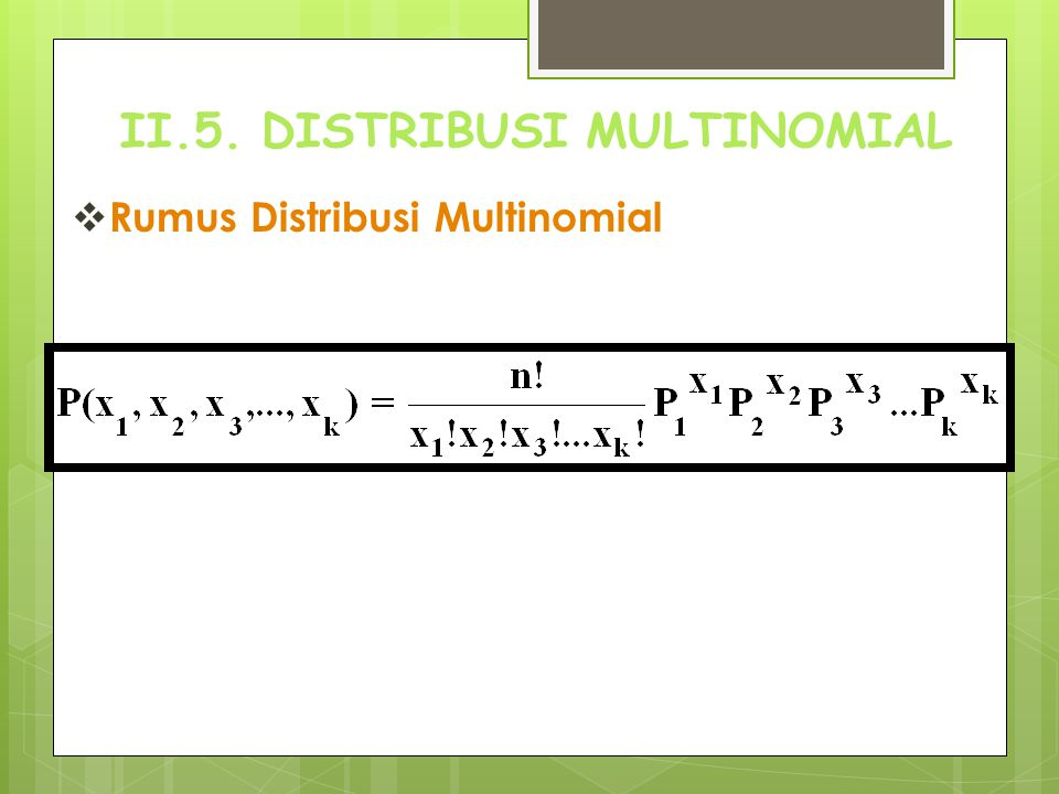 II.5. DISTRIBUSI MULTINOMIAL