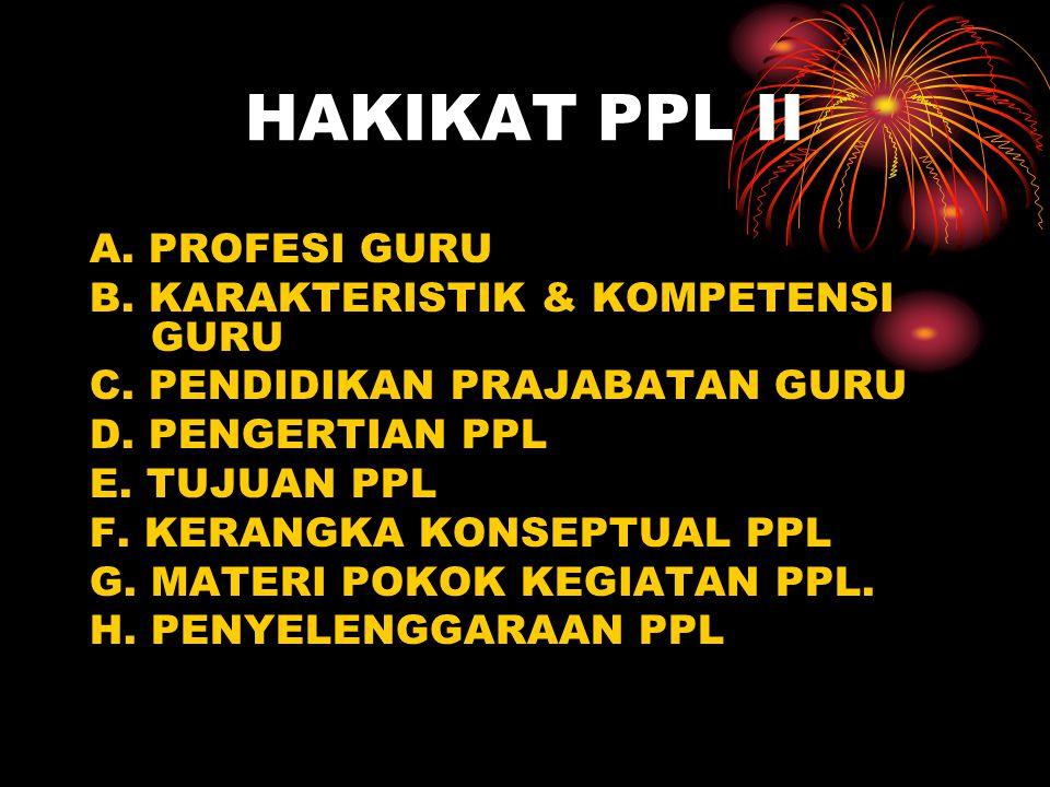 HAKIKAT PPL II A. PROFESI GURU B. KARAKTERISTIK & KOMPETENSI GURU