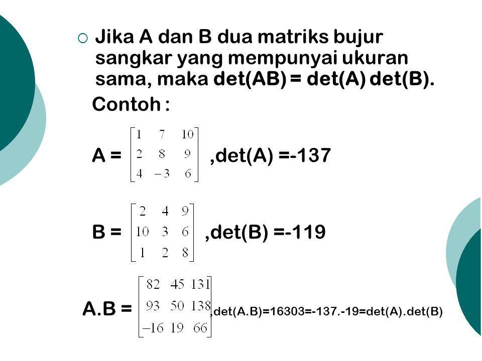 Jika A dan B dua matriks bujur sangkar yang mempunyai ukuran sama, maka det(AB) = det(A) det(B).