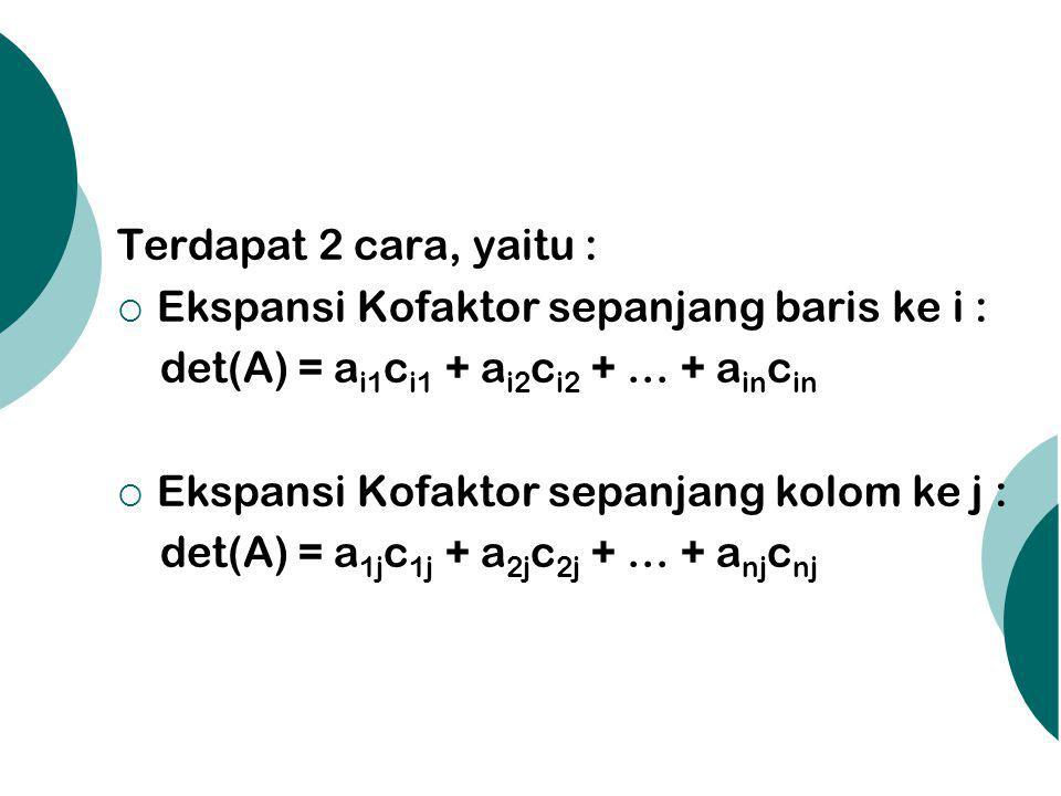 Terdapat 2 cara, yaitu : Ekspansi Kofaktor sepanjang baris ke i : det(A) = ai1ci1 + ai2ci2 + … + aincin.